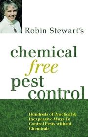 Chemical Free Pest Control - Hundreds of Practical and Inexpensive Ways to Control Pests without Chemicals ebook by Robin Stewart