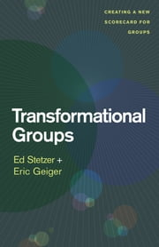 Transformational Groups - Creating a New Scorecard for Groups ebook by Ed Stetzer,Eric Geiger