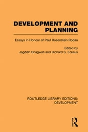 Development and Planning - Essays in Honour of Paul Rosenstein-Rodan ebook by Jagdish Bhagwati,Richard Eckhaus