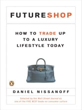 FutureShop - How to Trade Up to a Luxury Lifestyle Today ebook by Daniel Nissanoff