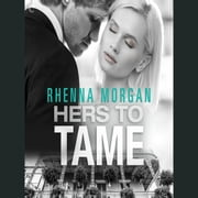 Hers to Tame - A Steamy Romantic Suspense audiobook by