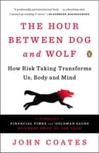 The Hour Between Dog and Wolf ebook by John Coates