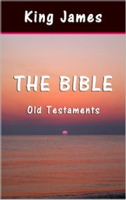 The Bible: Old Testaments ebook by King James