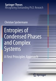 Entropies of Condensed Phases and Complex Systems - A First Principles Approach ebook by Christian Spickermann