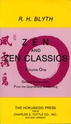 Zen and Zen Classics 1 - From the Upanishads to Huineng ebook by R. Blyth