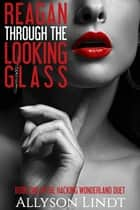 Reagan Through the Looking Glass - Hacking Wonderland, #1 ebook by Allyson Lindt