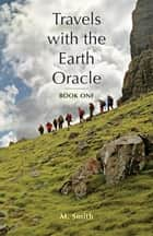 Travels with the Earth Oracle - Book One ebook by M. Smith