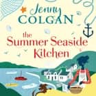 The Summer Seaside Kitchen - Winner of the RNA Romantic Comedy Novel Award 2018 audiobook by