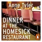 Dinner At The Homesick Restaurant audiobook by Anne Tyler