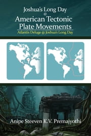 Joshua's Long Day @ American Tectonic Plate Movements - Atlantis Deluge @ Joshua's Long Day ebook by Anipe Steeven K.V. Premajyothi