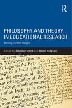 Philosophy and Theory in Educational Research - Writing in the margin ebook by Amanda Fulford, Naomi Hodgson