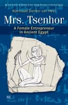 Mrs. Tsenhor - A Female Entrepreneur in Ancient Egypt ebook by Koenraad Donker van Heel
