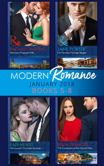Modern Romance Collection: January Books 5 - 8: Martinez's Pregnant Wife / His Merciless Marriage Bargain / The Innocent's One-Night Surrender / The Consequence She Cannot Deny (Mills & Boon e-Book Collections) ebook by Rachael Thomas,Jane Porter,Kate Hewitt,Bella Frances