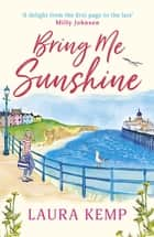 Bring Me Sunshine - The perfect heartwarming and feel-good rom-com to curl up with this year! ebook by Laura Kemp