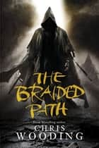 The Braided Path - The Weavers Of Saramyr, The Skein Of Lament, The Ascendancy Veil ebook by Chris Wooding, BA
