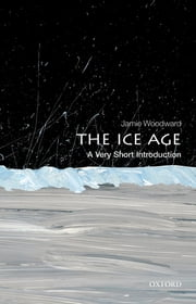 The Ice Age: A Very Short Introduction ebook by Jamie Woodward