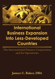 International Business Expansion Into Less-Developed Countries - The International Finance Corporation and Its Operations ebook by Erdener Kaynak,James C Baker