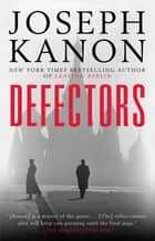 Defectors - A Novel E-bok by Joseph Kanon