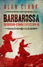 Barbarossa - The Russian German Conflict ebook by Alan Clark