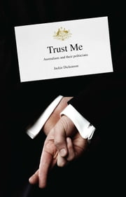 Trust Me - Australians and Their Politicians ebook by Jackie Dickenson