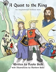 A Quest to the King - An Inspirational Bedtime Story ebook by Kayla Beck