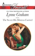 The Secret His Mistress Carried - A Secret Baby Romance ebook by Lynne Graham