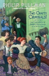 Two Crafty Criminals! - and how they were Captured by the Daring Detectives of the New Cut Gang ebook by Philip Pullman