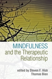 Mindfulness and the Therapeutic Relationship ebook by Steven F. Hick, PhD,Thomas Bien, PhD,Zindel V. Segal, PhD