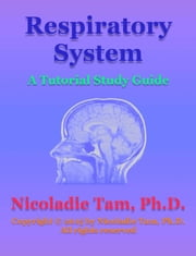 Respiratory System: A Tutorial Study Guide ebook by Nicoladie Tam