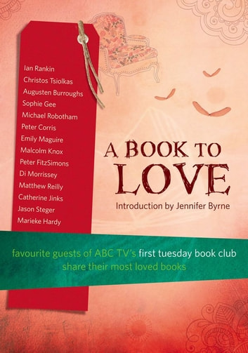 A Book To Love - Favourite Guests of ABC TV's First Tuesday Book Club Sha re Their Most Loved Books ebook by Various