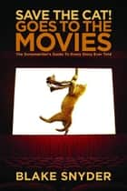 Save the Cat! Goes to the Movies - The Screenwriter's Guide to Every Story Ever Told ebook by Blake Snyder
