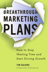 Breakthrough Marketing Plans - How to Stop Wasting Time and Start Driving Growth ebook by T. Calkins