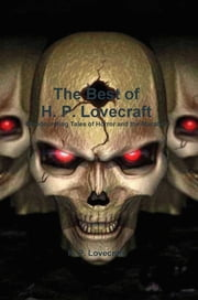 The Best of H. P. Lovecraft: Bloodcurdling Tales of Horror and the Macabre ebook by H. P. Lovecraft