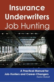 Insurance Underwriters: Job Hunting - A Practical Manual for Job-Hunters and Career Changers ebook by Gladwell, Stephen