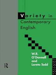 Variety in Contemporary English ebook by W.R. O'Donnell,LORETO Todd