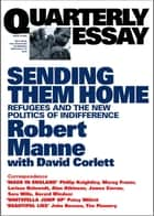Quarterly Essay 13 Sending Them Home - Refugees and the New Politics of Indifference ebook by Robert Manne, David Corlett