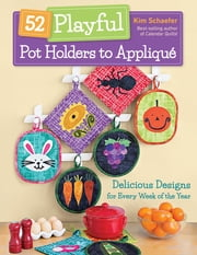 52 Playful Pot Holders to Appliqué - Delicious Designs for Every Week of the Year ebook by Kim Schaefer