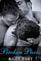 Broken Pieces ebook by Riley Hart