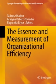 The Essence and Measurement of Organizational Efficiency ebook by Tadeusz Dudycz,Grażyna Osbert-Pociecha,Bogumiła Brycz