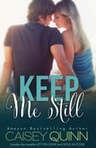 Keep Me Still ebook by Caisey Quinn