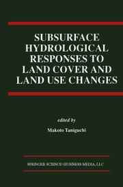 Subsurface Hydrological Responses to Land Cover and Land Use Changes ebook by Makoto Taniguchi