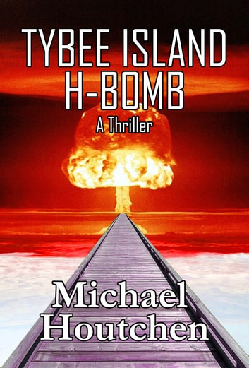 Tybee Island H-Bomb - A Thriller ebook by Michael Houtchen