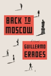 Back to Moscow - A Novel ebook by Guillermo Erades
