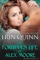 The Forbidden Life of Alex Moore - A Novella of the Beyond ebook by Erin Quinn