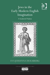 Jews in the Early Modern English Imagination - A Scattered Nation ebook by Dr Eva Johanna Holmberg,Professor Ann Rosalind Jones,Professor Jyotsna Singh,Professor Mihoko Suzuki