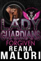 Lady Guardians: Forgiven - Lady Guardians ebook by Reana Malori