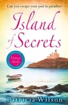 Island of Secrets - Escape to paradise with this perfect holiday read! ebook by Patricia Wilson