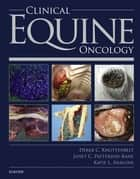 Clinical Equine Oncology ebook by Derek C. Knottenbelt,Katie Snalune,Janet Patterson Kane