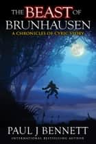 The Beast of Brunhausen - A Chronicles of Cyric Story ebook by Paul J Bennett