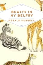 Beasts in My Belfry eBook by Gerald Durrell